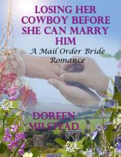 Losing Her Cowboy Before She Can Marry Him: A Mail Order Bride Romance