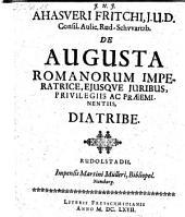 De Augusta Romanorum Imperatrice, eiusque iuribus, privilegiis ac praeeminetiis diatribe