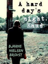 A hard day s night, Knud!