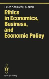 Ethics in Economics, Business, and Economic Policy