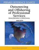Outsourcing and Offshoring of Professional Services  Business Optimization in a Global Economy PDF