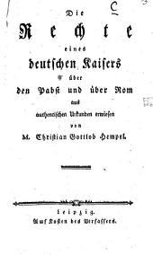Die Rechte eines deutschen Kaisers über den Pabst und über Rom aus authentischen Urkunden erwiesen
