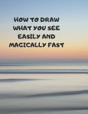 How to Draw What You See Easily and Magically Fast
