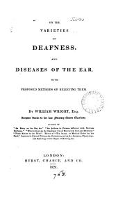 On the varieties of deafness and diseases of the ear, with proposed methods of relieving them