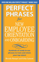 Perfect Phrases for New Employee Orientation and Onboarding  Hundreds of ready to use phrases to train and retain your top talent PDF
