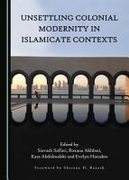 Unsettling Colonial Modernity in Islamicate Contexts PDF