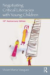 Negotiating Critical Literacies with Young Children: 10th Anniversary Edition, Edition 2