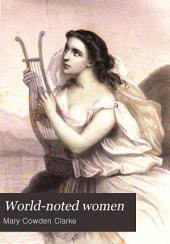 World-noted Women: Or, Types of Womanly Attributes of All Lands and Ages