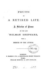 Fruits of a retired life  a selection of poems  with a mem  of the author PDF