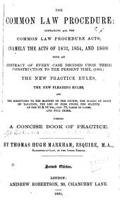 The Common Law Procedure: Containing All the Common Law Procedure Acts (namely the Acts of 1852, 1854, and 1860) with an Abstract of Every Case Decided Upon Their Construction to the Present Time (1861), the New Practice Rules, the New Pleading Rules ... [etc.] Forming a Concise Book of Practice