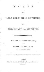 The First Part of the Institutes of the Laws of England, Or, A Commentary Upon Littleton: Not the Name of the Author Only, But of the Law Itself, Volume 2