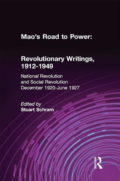 Mao s Road to Power  Revolutionary Writings  1912 49  v  2  National Revolution and Social Revolution  Dec 1920 June 1927