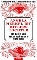Angela Merkel ist Hitlers Tochter  Im Land der Verschw  rungstheorien PDF
