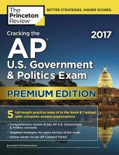 Cracking the AP U.S. Government & Politics Exam 2017, Premium Edition