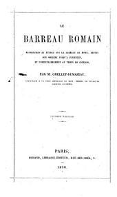 Le barreau romain recherches et etudes sur le barreau de Rome, depuis son origine jusqu'a Justinien, et particulierment au temps de Ciceron par M. Grellet-Dumazeau