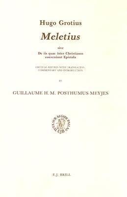 Hugo Grotius  Meletius  Sive de IIS Quae Inter Christianos Conveniunt Epistola  Critical Edition with Translation  Commentary and Introduction PDF