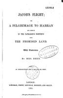 Jacob s Flight  Or a Pilgrimage to Harran and Thence in the Patriarch s Footsteps Into the Preomised Land  with Illustrations PDF