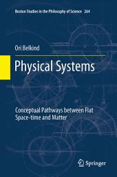 Physical Systems: Conceptual Pathways between Flat Space-time and Matter