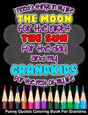 I Need 3 Things In My Life The Moon The Sun And My Grandkids For The Rest Of My Life Funny Quotes Coloring Book For Grandma PDF
