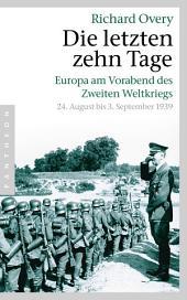Die letzten zehn Tage: Europa am Vorabend des Zweiten Weltkriegs - 24. August bis 3. September 1939 -