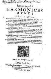 Joannis Keppleri Harmonices Mundi Libri V.: Quorum Primus Geometricus ... Secundus Architectonicus ... Tertius proprie Harmonicus ... Quartus Methaphysicus, Psychologicus & Astrologicus ... Quintus Astronomicus & Metaphysicus ... Appendix ...