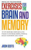 Exercises for the Brain and Memory : 70 Neurobic Exercises & FUN Puzzles to Increase Mental Fitness & Boost Your Brain Juice Today