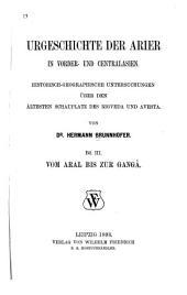 Urgeschichte der Arier in Vorder- und Centralasien: historisch-geographische Untersuchungen über den ältesten Schauplatz des Rigveda und Avesta, Band 3