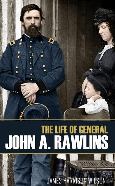 Download The Life of John A  Rawlins Book