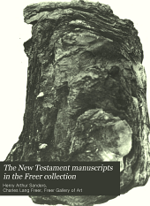 The New Testament Manuscripts in the Freer Collection: The Washington manuscript of the four Gospels