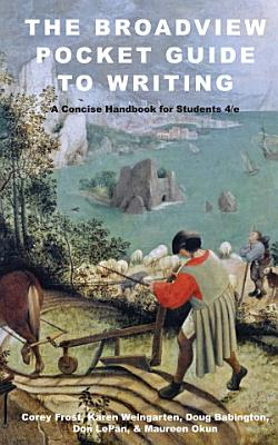 The Broadview Pocket Guide to Writing  A Concise Handbook for Students   Fourth Edition