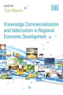 Knowledge Commercialization and Valorization in Regional Economic Development