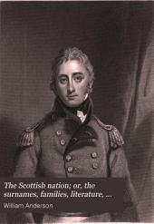 The Scottish Nation: Or. The Surnames, Families, Literature, Honours, and Biographical History of the People of Scotland, Volume 3