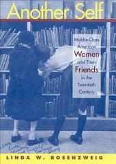 Another Self: Middle-class American Women and Their Friends in the Twentieth Century