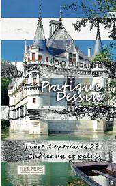 Pratique Dessin - Livre d'exercices 28: Châteaux et palais