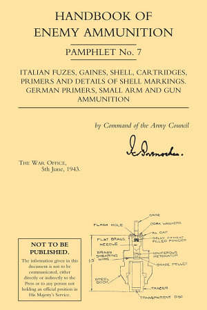 Handbook of Enemy Ammunition  Italian Fuzes  Gaines  Shell  etc   Shell Markings  German Primers  Small Arm and Gun Ammo