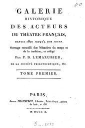 Galerie historique des acteurs du théatre français, depuis 1600 jusqu'à nos jours: Ouvrage recueilli des Mémoires du temps et de la tradition, et redigé Par P. D. Lemazurier, Volume1