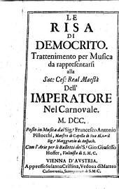 LE RISA DI DEMOCRITO: Trattenimento per Musica : da rappresentarsi alla Sac. Ces. Real. Maesta Dell' IMPERATORE Nel Carnovale M.DCC.