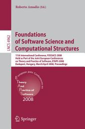 Foundations of Software Science and Computational Structures: 11th International Conference, FOSSACS 2008, Held as Part of the Joint European Conferences on Theory and Practice of Software, ETAPS 2008, Budapest, Hungary, March 29 - April 6, 2008, Proceedings