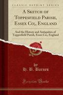 A Sketch of Toppesfield Parish, Essex Co;, England