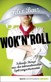 Wok 'n' Roll: Scharfe Storys aus der internationalen Spitzengastronomie