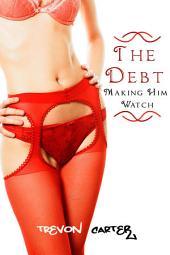 The Debt: Making Him Watch (Interracial Erotica)