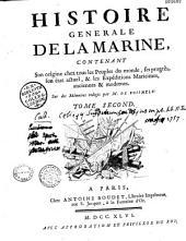 Histoire générale de la marine, contenant son origine chez tous les peuples du monde, ses progrès, son état actuel et les expéditions maritimes anciennes et modernes...