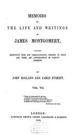 Memoirs of the Life and Writings of James Montgomery: Including Selections from His Correspondence, Remains in Prose and Verse, and Conversations on Various Subjects, Volume 7