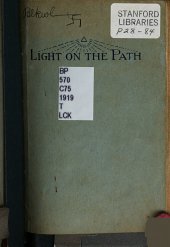 Light on the Path: A Treatise Written for the Personal Use of Those who are Ignorant of the Eastern Wisdom and who Desire to Enter Within Its Influence