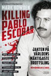 Killing Pablo Escobar : jakten på världens mäktigaste brottsling