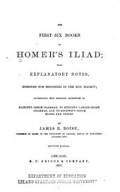 The First Six Books of Homer's Iliad: With Explanatory Notes, Intended for Beginners in the Epic Dialect : Accompanied with Numerous References to Hadley's Greek Grammar, to Kühner's Larger Greek Grammar, and to Goodwin's Greek Moods and Tenses