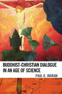 Buddhist Christian Dialogue in an Age of Science Book