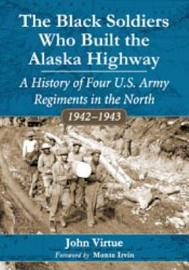 The Black Soldiers Who Built the Alaska Highway PDF