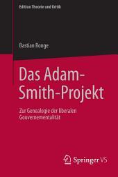 Das Adam-Smith-Projekt: Zur Genealogie der liberalen Gouvernementalität