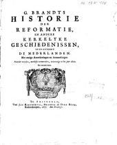 G. Brandts Historie der reformatie, en andere kerkelyke geschiedenissen, in en ontrent de Nederlanden. Met eenige aentekeningen [...].